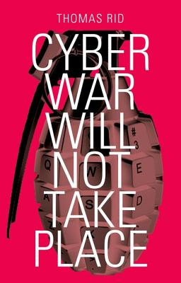 Cyber War Will Not Take Place By Rid, Thomas