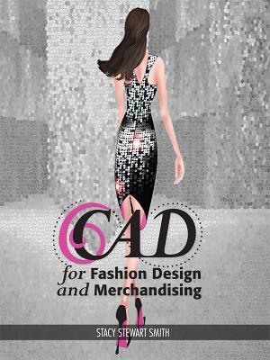 CAD for Fashion Design and Merchandising By Stewart-smith, Stacy